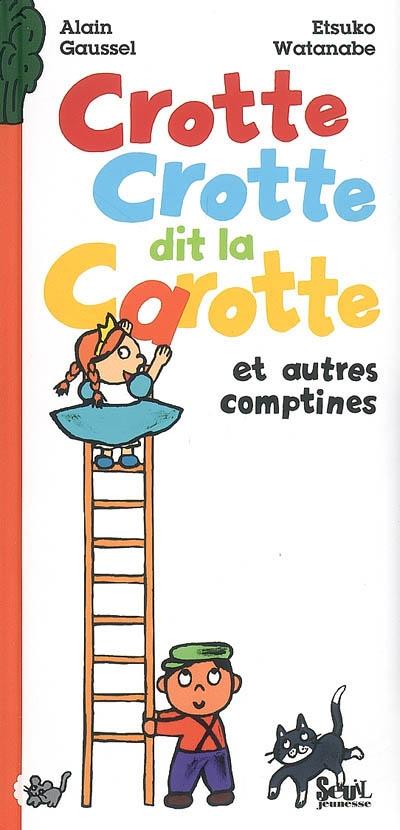 Crotte crotte dit la carotte : et autres comptines   Alain Gaussel (1930-....). Auteur
