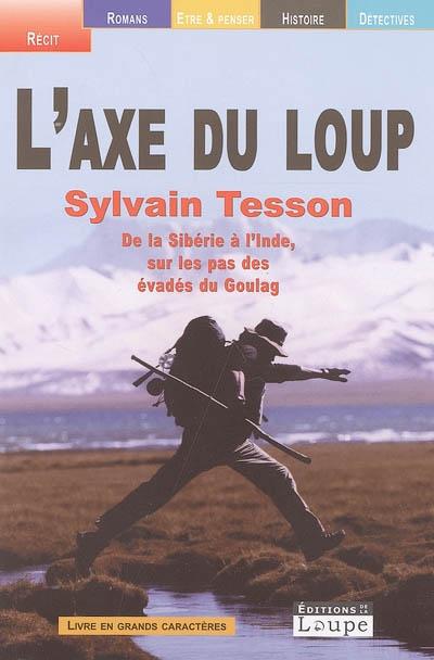 L' axe du loup : de la Sibérie à l'Inde, sur les pas des évadés du Goulag | Tesson, Sylvain (1972-....). Auteur