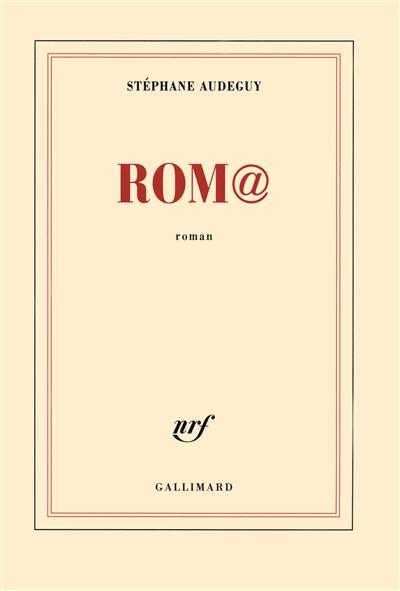 Rom@ : roman / Stéphane Audeguy | Audeguy, Stéphane (1964-....). Auteur
