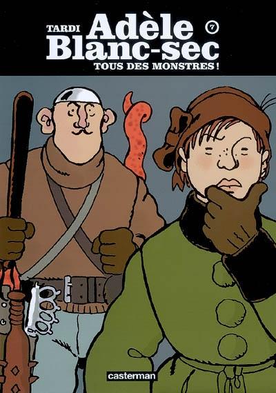 Les aventures extraordinaires d'Adèle Blanc-sec. 7, Tous des monstres ! / Tardi | Tardi, Jacques (1946-....). Auteur