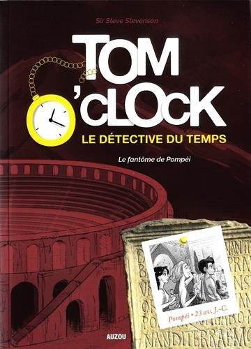 Tom O'Clock : le détective du temps. Vol. 2. Le fantôme de Pompéi