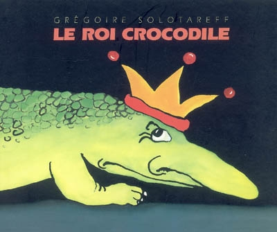 Le roi crocodile / Grégoire Solotareff | Solotareff, Grégoire. Auteur