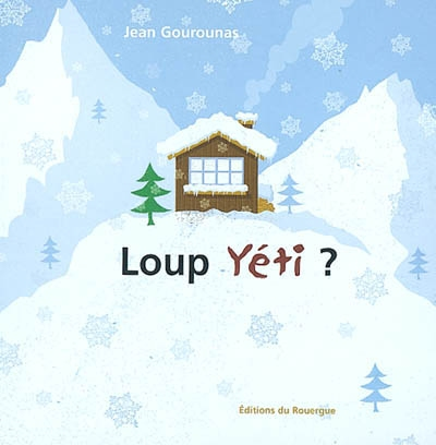 Loup yéti ? / Jean Gourounas | Gourounas, Jean (1965-....). Auteur