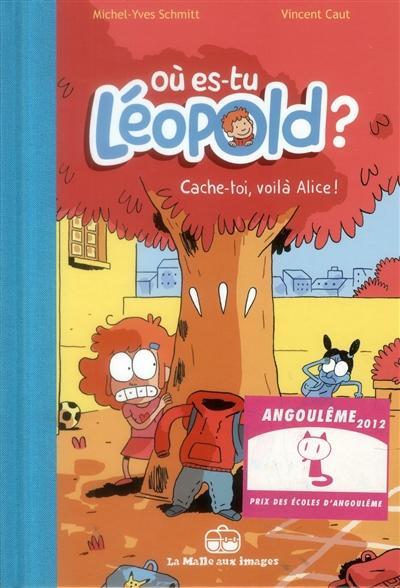 Où es-tu Léopold ?. Vol. 2. Cache-toi, voilà Alice !