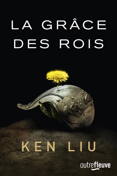 La grâce des rois | Liu, Ken (1976-....). Auteur