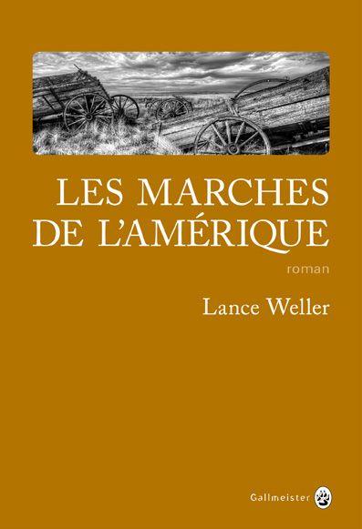 marches de l'Amérique (Les) | Weller, Lance (1965-....). Auteur