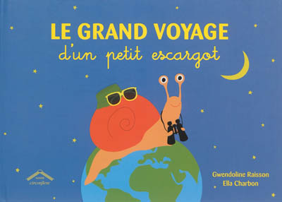 Le grand voyage d'un petit escargot | Raisson, Gwendoline. Auteur
