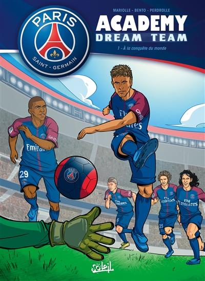 Paris Saint-Germain Academy : dream team. Vol. 1. A la conquête du monde !