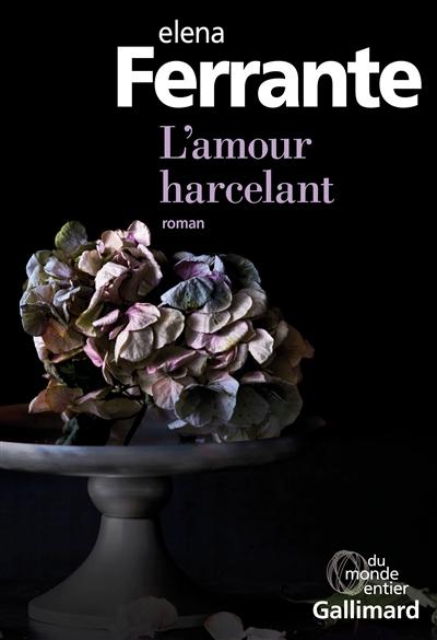L' amour harcelant / Elena Ferrante | Ferrante, Elena. Auteur