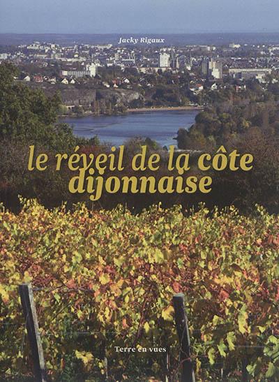 Le réveil de la Côte dijonnaise / Jacky Rigaux   Rigaux, Jacky (1948-....). Auteur