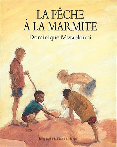 La pêche à la marmite / Dominique Mwankumi | Mwankumi, Dominique. Auteur