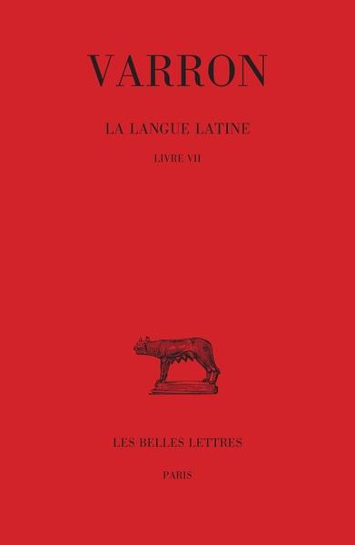 La langue latine. Vol. 3. Livre VII