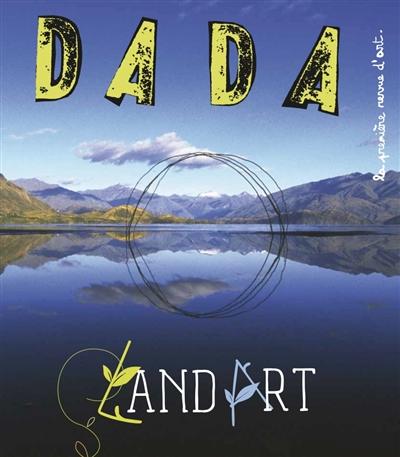 Dada : la première revue d'art : Land Art. N° 241 | Bernard, Héliane. Auteur