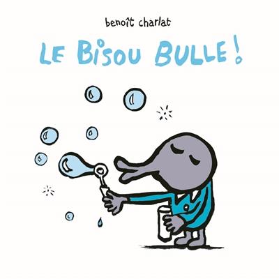 bisou bulle ! (Le) | Charlat, Benoît. Auteur