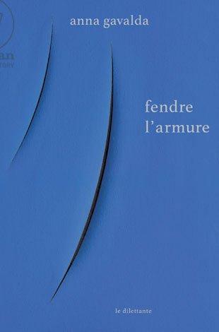 Fendre l'armure / Anna Gavalda | Gavalda, Anna (1970-....). Auteur