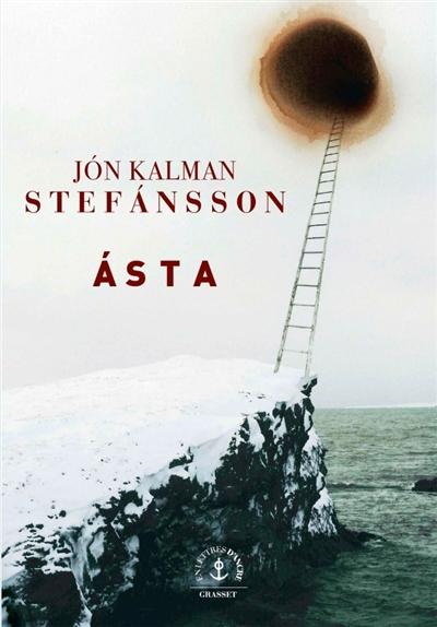 Asta : où se réfugier quand aucun chemin ne mène hors du monde ? : roman / Jon Kalman Stefansson | Jón Kalman Stefánsson (1963-....). Auteur