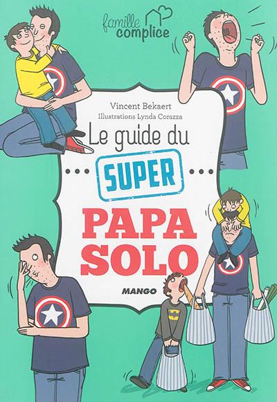 Le  guide du super papa solo | Bekaert, Vincent. Auteur