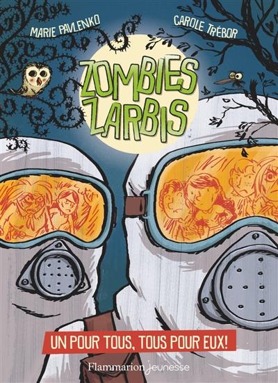 Zombies zarbis. Vol. 3. Un pour tous, tous pour eux !