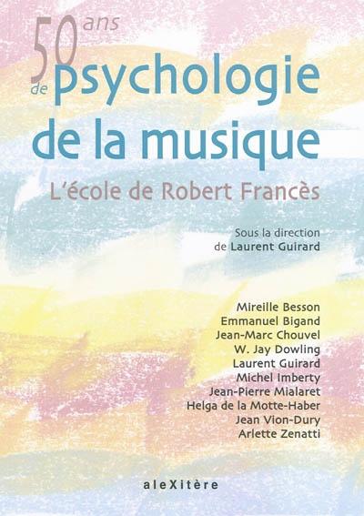 Cinquante ans de psychologie de la musique : l'école de Robert Francès |