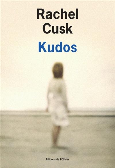 Kudos / Rachel Cusk ; traduit de l'anglais par Cyrielle Ayakatsikas | Cusk, Rachel (1967-....), auteur
