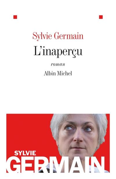 L' inaperçu : roman | Germain, Sylvie. Auteur