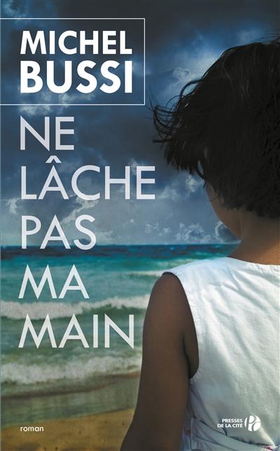 Ne lâche pas ma main : roman / Michel Bussi   Bussi, Michel (1965-....). Auteur