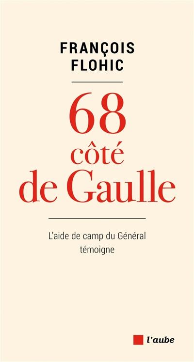 68 côté de Gaulle : l'aide de camp du général témoigne