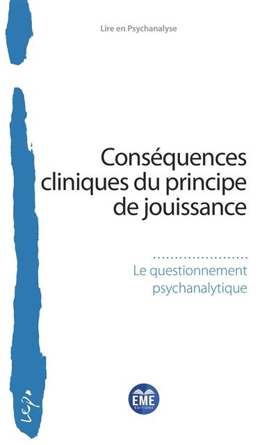 Conséquences cliniques du principe de jouissance : le questionnement psychanalytique