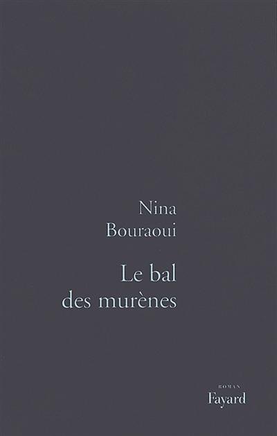 Le Bal des murènes | Bouraoui, Nina (1967-....). Auteur