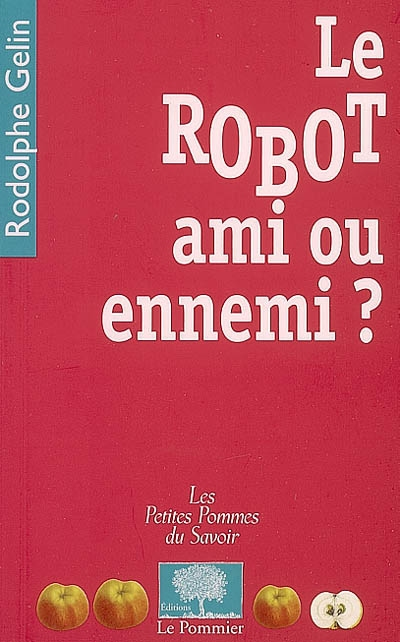 Le robot, ami ou ennemi ? / Rodolphe Gelin | Gelin, Rodolphe. Auteur