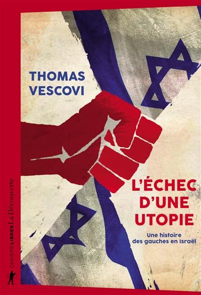 L'échec d'une utopie : une histoire des gauches en Israël