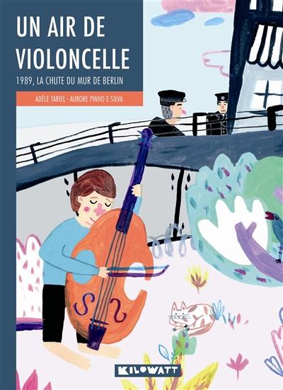 Un air de violoncelle : 1989, la chute du mur de Berlin