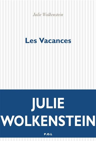 Les vacances : roman | Julie Wolkenstein (1968-....). Auteur