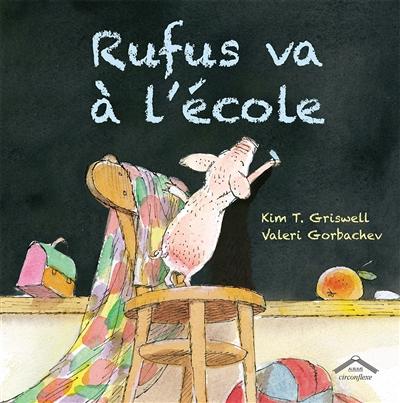 Rufus va à l'école / écrit par Kim T. Griswell   Griswell, Kim T.. Auteur