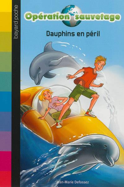 Opération sauvetage. Vol. 1. Dauphins en péril