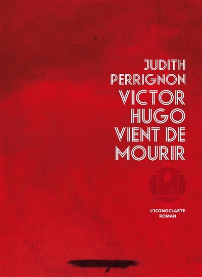 Victor Hugo vient de mourir | Perrignon, Judith (1967-....). Auteur