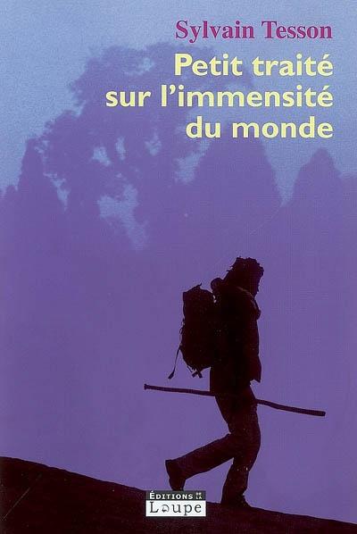 Petit traité sur l'immensité du monde | Tesson, Sylvain (1972-....). Auteur