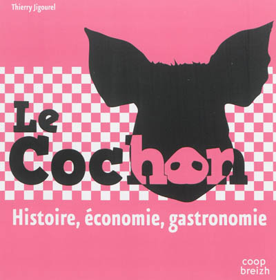 cochon (Le) : histoire, économie, gastronomie | Jigourel, Thierry (1960-....). Auteur