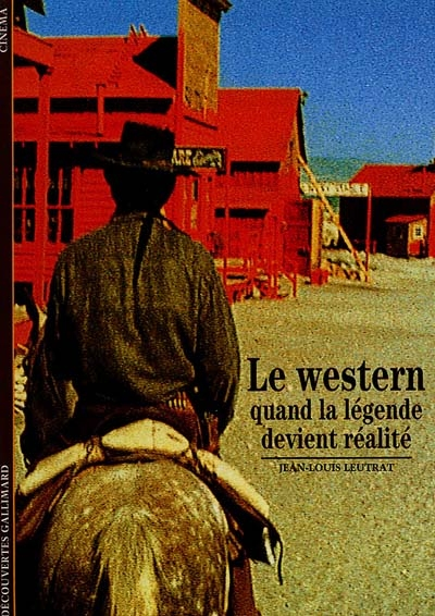 Le western : quand la légende devient réalité | Jean-Louis Leutrat (1941-2011). Auteur