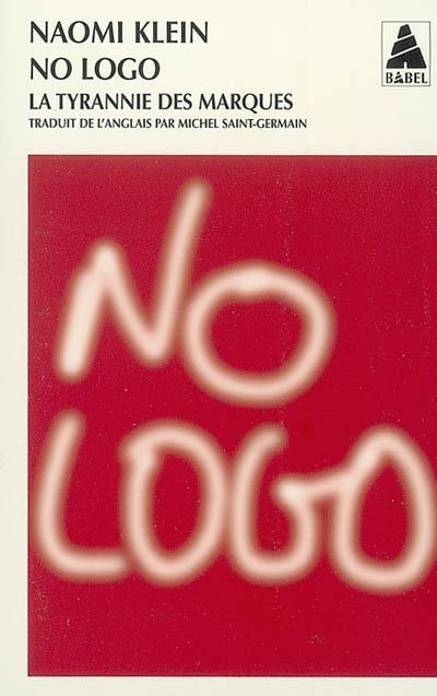 No logo : la tyrannie des marques | Naomi Klein (1970-....)