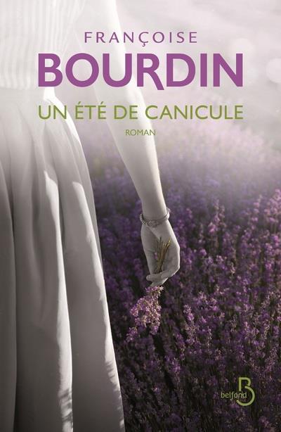 Un été de canicule : roman / Françoise Bourdin   Bourdin, Françoise (1952-....). Auteur