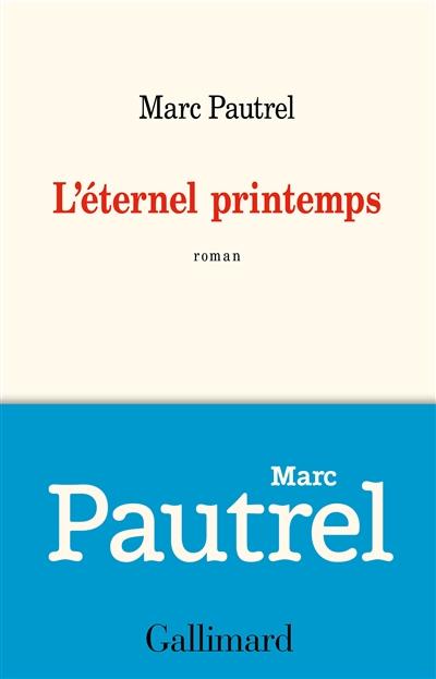 éternel printemps (L') : roman | Pautrel, Marc (1967-....). Auteur