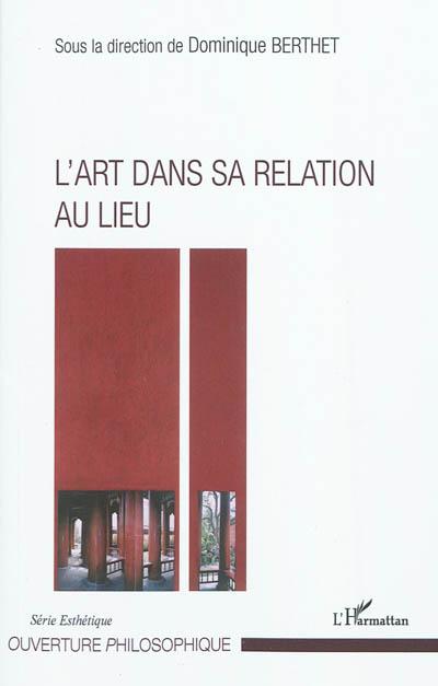 L' art dans sa relation au lieu : [actes du colloque, IUFM de la Martinique, 15-16 décembre 2007]   Berthet, Dominique. Directeur de publication