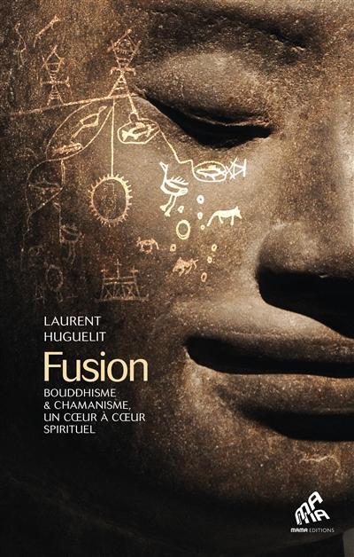Fusion : bouddhisme et chamanisme, un cœur à cœur spirituel