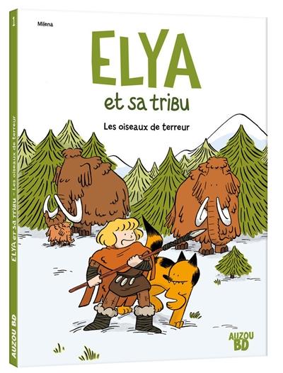 Elya et sa tribu. Vol. 1. Les oiseaux de terreur