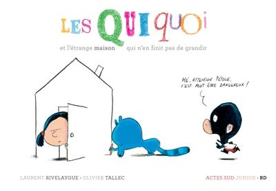 Les Quiquoi et l'étrange maison qui n'en finit pas de grandir | Rivelaygue, Laurent (1970-....). Auteur