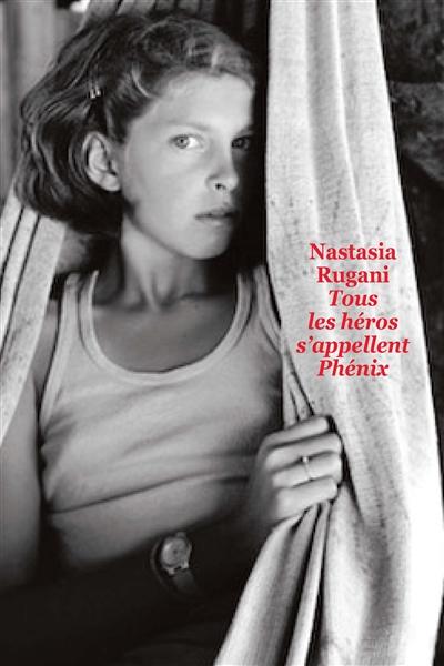 Tous les héros s'appellent Phénix | Rugani, Nastasia (1987-....)