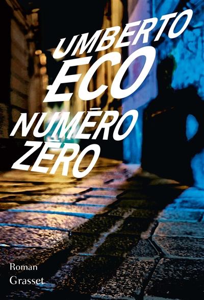 Numéro zéro : roman / Umberto Eco | Eco, Umberto (1932-2016). Auteur