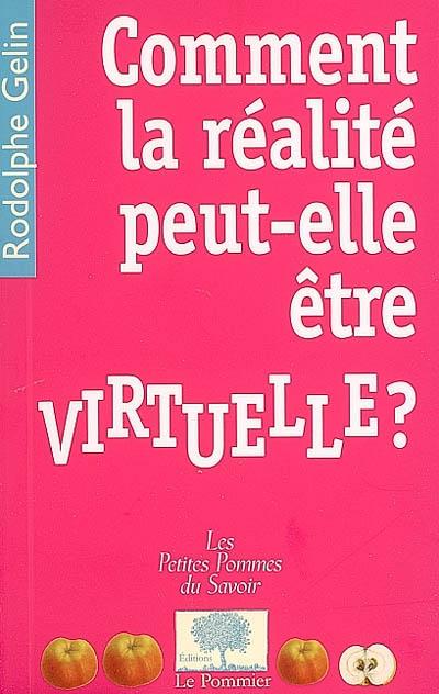 Comment la réalité peut-elle être virtuelle ? / Rodolphe Gelin | Gelin, Rodolphe. Auteur