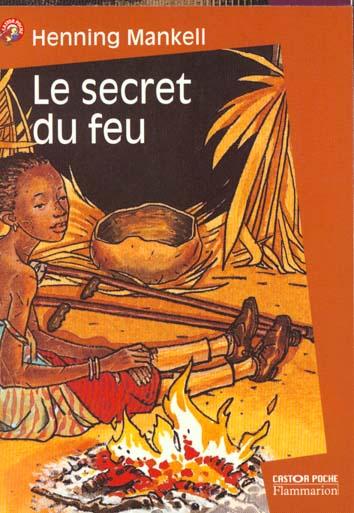 Le secret du feu / Henning Mankell | Mankell, Henning (1948-....). Auteur